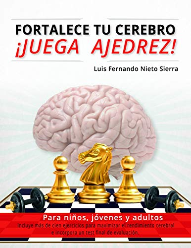 FORTALECE TU CEREBRO: ¡JUEGA AJEDREZ! (Spanish Edition)