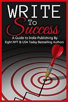 Write to Success (A Guide to Self-Publishing) (English Edition) di [Ford, Riley J., Foster, Geri, Fox, Cathryn, Hughey, Lisa, James, A.C., Kulig, Kathy, Makela, Sarah, Pineiro, Caridad]