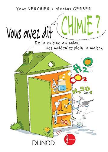 Vous avez dit chimie ? - 2ed. : De la cuisine au salon, des molcules plein la maison (Hors collection)