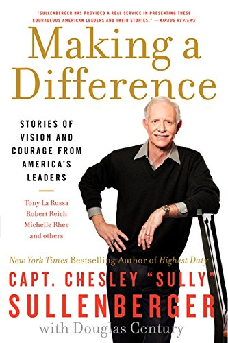 Making a Difference: Stories of Vision and Courage from America's Leaders por Chesley B. Sullenberger