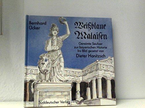 Weißblaue Malaisen. Gereimte Seufzer zur bayerischen Historie