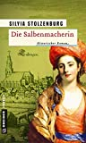 Die Salbenmacherin: Historischer Roman (Historische Romane im GMEINER-Verlag)