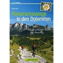 Panoramawege in den Dolomiten: Die 40 schönsten Touren mit Aussicht in einem besonderen Wanderführer Dolomiten mit Karten und Tourensteckbriefen; die Bergwelt der Dolomiten erleben (Erlebnis Wandern)