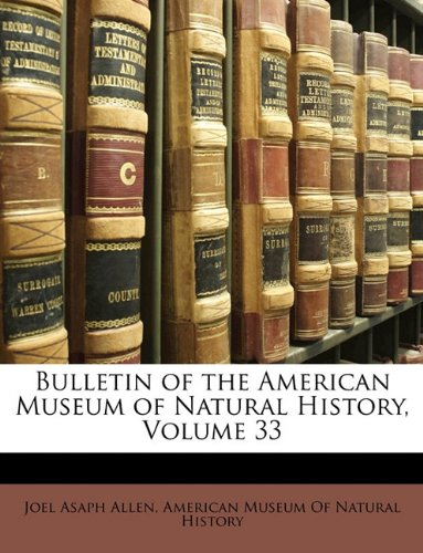 Bulletin of the American Museum of Natural History, Volume 33