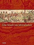 Die Stadt im Mittelalter - Bernd Fuhrmann