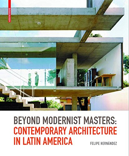 Beyond Modernist Masters: Contemporary Architecture in Latin America di Felipe Hernandez