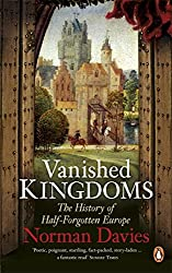 Vanished Kingdoms: The History of Half-Forgotten Europe