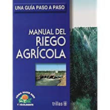 Manual de riego agrícola / Land Irrigation Manual: Una guía paso a paso / How to Do Well and Easily. a Step by Step Guide (Como hacer bien y fácilmente / How to Do Well and Easily)