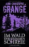 Im Wald der stummen Schreie: Thriller: Kriminalroman von Grangé. Jean-Christophe (2011) Gebundene Ausgabe