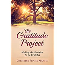The Gratitude Project: Making the Decision to be Grateful (English Edition)