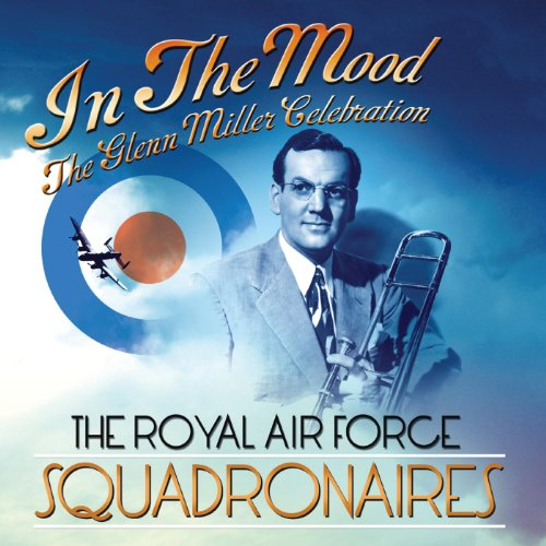 In The Mood The Glenn Miller Celebration By The Royal