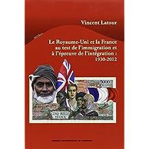 Royaume Uni et la France au Test de l Immigration et a l Epreuve de l Integration 1930 2012