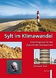 Sylt im Klimawandel: Eine Prognose für die Zukunft der Nordseeinsel - Ekkehard Klatt