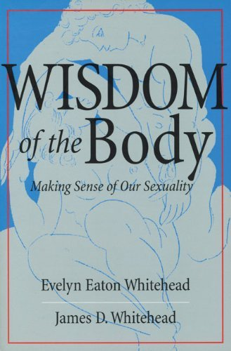 The Wisdom of the Body: Making Sense of Our Sexuality by Evelyn Eaton Whitehead (December 01,2001)