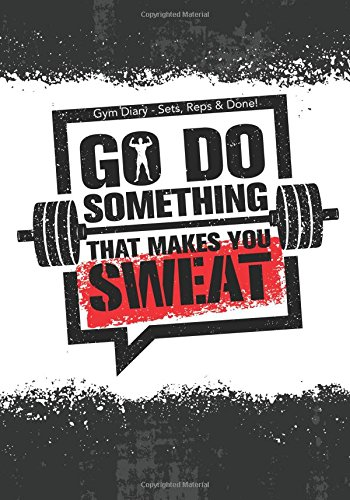 Gym Diary - Sets, Reps & Done!  Go Do Something That Make You Sweat: The Best Gym Diary in the Business!  145 Pages, Extra Sections include, Your ... Durable - Endorsed and used by Professionals! por Jonathan Bowers