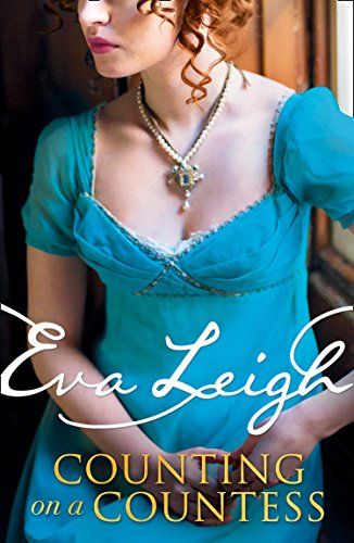 Counting on a Countess: The most outrageous Regency romance of 2019 that fans of Vanity Fair and Poldark will adore by [Leigh, Eva]