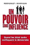 Un Pouvoir Sous Influence - Quand les Think Tanks Confisquent la D by Lenglet