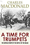 A Time for Trumpets: The Untold Story of the Battle of the Bulge by Charles B. MacDonald
