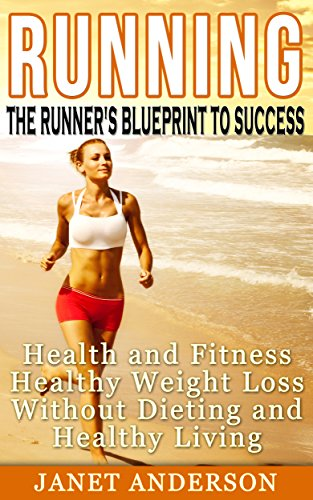 Running-The-Runners-Blueprint-to-Success-Health-and-Fitness-Healthy-Weight-Loss-Without-Dieting-and-Healthy-LivingFREE-Weight-Loss-Bonus-Included
