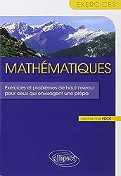 Mathématiques Exercices Problèmes de Haut Niveau pour ceux qui Envisagent une Prépa