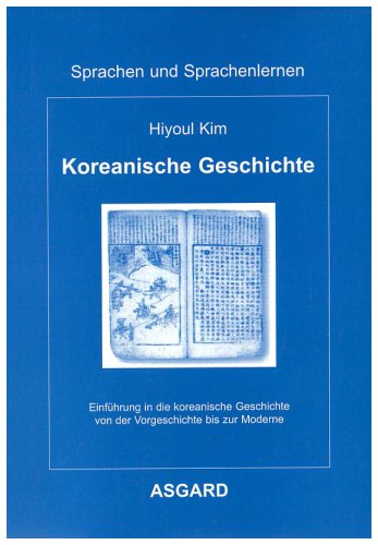 Koreanische Geschichte: Einführung in die koreanische Geschichte von der Vorgeschichte bis zur Moderne