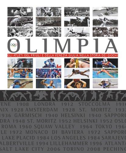 Olimpia. Gli atleti del Friuli e della Venezia Giulia nella storia dei giochi