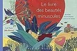 Le livre des beautés minuscules - 36 poèmes pour murmurer la beauté du monde