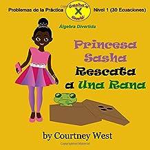 Princesa Sasha Rescata a Una Rana: Algebra Divertida Problemas de la Practica: Nivel 1 Problemas de la Practica: Volume 1 (Pre-Kinder Algebra Divertida Problemas de la Practica)