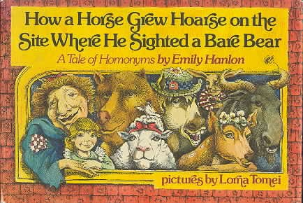 How a horse grew hoarse on the site where he sighted a bare bear: A tale of homonyms