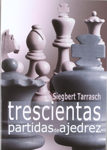 Trescientas partidas de ajedrez (Partidas (casa Del Ajedrez) por Siegbert Tarrasch