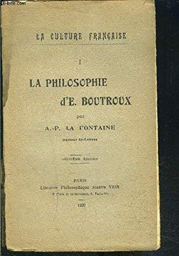I. LA PHILOSOPHIE D E.BOUTROUX- COLLECTION LA CULTURE FRANCAISE- Critique du déterminisme et de la nécessité- La philosophie de la contingence 1 Théorie de l'Etre- La philosophie de la contingence 2 Théorie de la connaissance