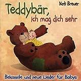 Teddybär, ich mag dich sehr: Bekannte und neue Lieder für Babys