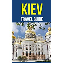 Kiev, Ukraine: A Travel Guide for Your Perfect Kiev Adventure!: Written by Local Ukrainian Travel Expert (Kiev, Ukraine travel guide, Belarus Travel Guide) (English Edition)