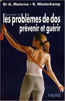 Tout savoir sur les problèmes de dos : Prévenir et guérir par des exercices de renforcement et de relaxation