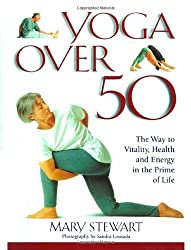Yoga Over 50: The Way to Vitality, Health and Energy in the Prime of Life