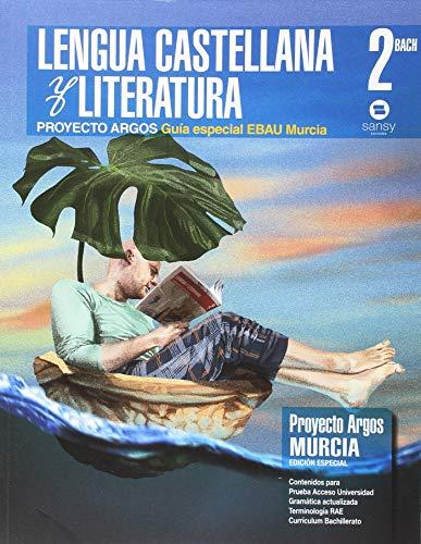 GUIA ESPECIAL EBAU MURCIA. LENGUA CASTELLANA Y LITERATURA ARGOS 2º BACH por Inmaculada Perán Rex