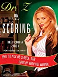 Dr. Z on Scoring: How to Pick Up, Seduce, and Hook Up with Hot Women by Dr. Victoria Zdrok (2008-03-01) - Dr. Victoria Zdrok