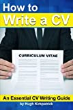 How to Write a CV (Curriculum Vitae) and Cover Letter: An Essential CV Writing Guide