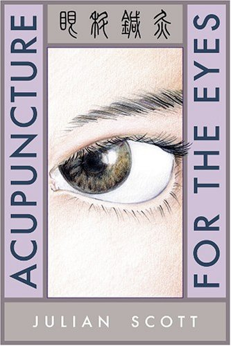 Acupuncture For The Eyes por Julian Scott