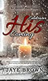 Celebrate His Coming: An Advent Devotional