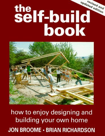 The Self-Build Book: How to Enjoy Designing and Building Your Own Home by Jon Broome (1998-12-02)