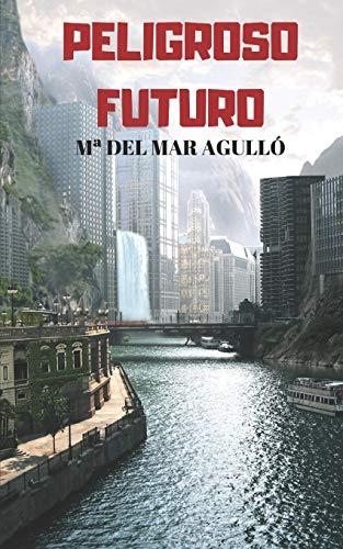 Peligroso futuro: Bienvenidos a la era de los virus y los hologramas (Novela de ciencia ficción)