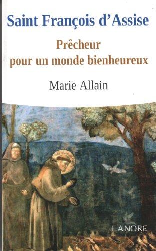 Saint Francois d'Assise : Prêcheur pour un monde bienheureux par Marie Allain