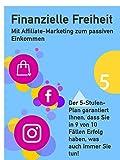 Finanzielle Freiheit - Mit Affiliate-Marketing zum passiven Einkommen: Sie möchten Online unternehmerisch werden? In diesem Buch erfahren Sie die wichtigsten ... des Online-Marketings (Ratgeber 5)