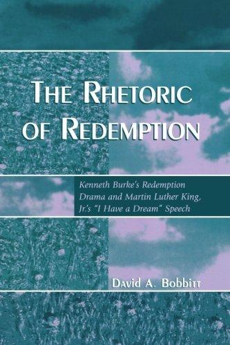 The Rhetoric of Redemption: Kenneth Burke's Redemption Drama and Martin Luther King, Jr.'s 'I Have a Dream' Speech (Communication, Media, and Politics) by David A. Bobbitt (2007-02-16) par David A. Bobbitt