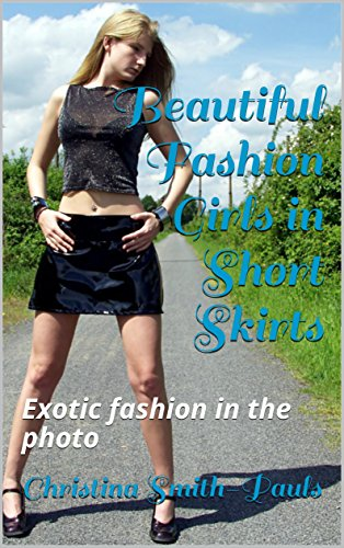 Beautiful Fashion Girls in Short Skirts: Exotic fashion in the photo