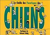 LE GUIDE DES FANATIQUES DES CHIENS