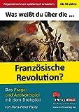 Was weißt du über ... die Französische Revolution?: Das Frage- und Antwortspiel mit dem Drehpfeil