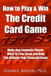 How to Play and Win the Credit Card Game: Make that Fantastic Plastic Work in Your Favor and Help You Achieve Your Financial Goals (U.S. Credit Secrets Series Book 5) (English Edition)