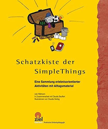 Schatzkiste der Simple Things: Eine Sammlung erlebnisorientierter Aktivitäten mit Alltagsmaterial (Gelbe Reihe: Praktische Erlebnispädagogik)